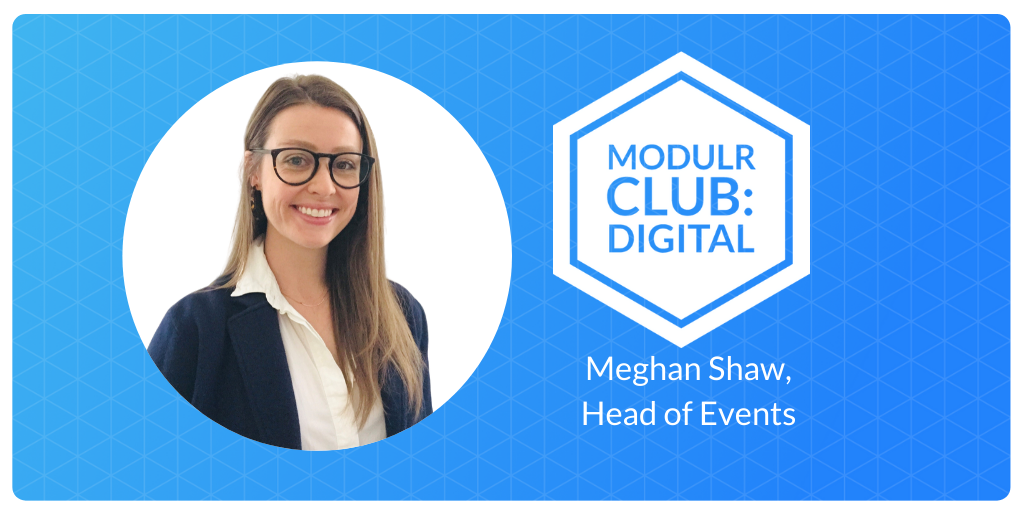 Meghan Shaw, Head of Events and Modulr Club: Digital Captain